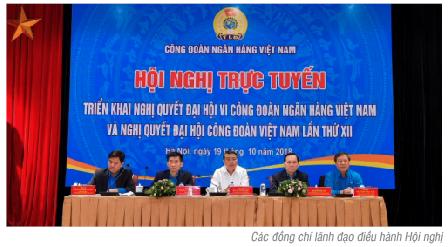 Hội nghị triển khai Nghị quyết Đại hội VI Công đoàn Ngân hàng Việt Nam và Nghị quyết Đại hội Công đoàn XII Công đoàn Việt Nam