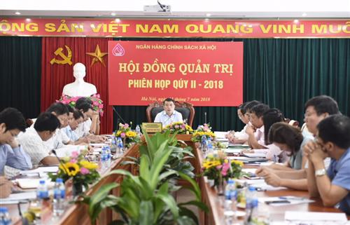 Hội đồng quản trị Ngân hàng Chính sách xã hội họp phiên thường kỳ quý II/2018