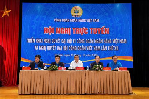 Hội nghị triển khai Nghị quyết Đại hội VI Công đoàn NHVN và Nghị quyết Đại hội XII Công đoàn Việt Nam